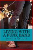 Living with a Punk Band, Jennifer Elliott, 1494922169