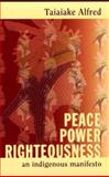 Peace, Power, Righteousness : An Indigenous Manifesto, Alfred, Taiaiake, 0195412168