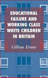Educational Failure and Working Class White Children in Britain, Evans, Gillian, 1403992169
