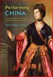 Performing China : Virtue, Commerce, and Orientalism in Eighteenth-Century England, 1660-1760, Yang, Chi-Ming, 1421402165