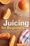 Juicing for Beginners, Rockridge Press, 162315216X