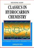 Classics in Hydrocarbon Chemistry : Syntheses, Concepts, Perspectives, Hopf, Henning, 3527302166