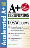 A+ Certification DOS/Windows : Accelerated A+ Certification Study Guide, Total Seminars Staff, 0071342168