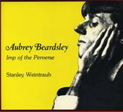 Aubrey Beardsley : Imp of the Perverse, Weintraub, Stanley, 0271012161