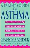 A Parent's Guide to Asthma, Nancy J. Sander, 0452272165