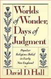 Worlds of Wonder, Days of Judgment : Popular Religious Belief in Early New England, Hall, David D., 0674962168