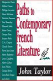 Paths to Contemporary French Literature, Taylor, John, 0765802163