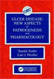 Ulcer Disease : New Aspects of Pathogenesis and Pharmacology, Szabo, Sandor and Pfeiffer, Carl J., 0849362164