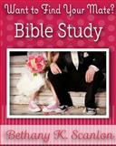 Want to find your Mate? : Bible Study, Scanlon, Bethany K., 098254216X