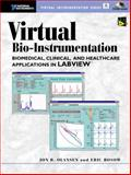 Virtual Bio-Instrumentation : Biomedical, Clinical, and Healthcare Applications in LabVIEW, Olansen, Jon and Rosow, Eric, 0130652164