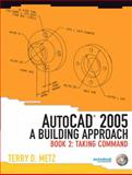 AutoCAD(R) 2005 : A Building Approach: Taking Command, Metz, Terry D., 0131192167