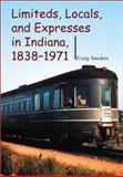 Limiteds, Locals, and Expresses in Indiana, 1838-1971, Sanders, Craig, 0253342163