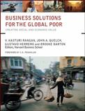 Business Solutions for the Global Poor : Creating Social and Economic Value, Rangan, V. Kasturi, 0787982164