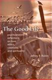 The Good Life : Psychoanalytic Reflections on Love, Ethics, Creativity, and Spirituality, Rubin, Jeffrey B., 0791462161