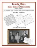 Family Maps of Dane County, Wisconsin, Deluxe Edition : With Homesteads, Roads, Waterways, Towns, Cemeteries, Railroads, and More, Gregory A. Boyd J.D., 1420312162
