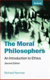 The Moral Philosophers : An Introduction to Ethics, Norman, Richard, 0198752164