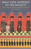 What Ever Happened to the Faculty? : Drift and Decision in Higher Education, Burgan, Mary, 0801892163