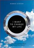 I Want to Change My Life : Can Reality TV Competition Shows Trigger Lasting Career Success?, Gunter, Barrie, 1443862169