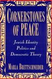 Cornerstones of Peace : Jewish Identity Politics and Democratic Theory, Brettschneider, Marla, 0813522161