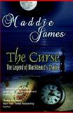 The Curse : Book One in the Legend of Blackbeard's Chalice, James, Maddie, 0979572169