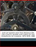 List of Lights and Fog-Signals on the Coasts, Rivers and Lakes of the Dominion of Canada 1874-1878 1880, Fisheries Canada. Dept. O, 1149202165