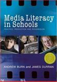 Media Literacy in Schools : Practice, Production and Progression, Burn, Andrew and Durran, James, 141292216X
