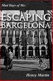 Mad Days of Me: Escaping Barcelona, Henry Martin, 1478362162