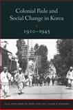 Colonial Rule and Social Change in Korea 1910-1945, , 0295992166