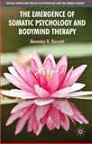The Emergence of Somatic Psychology and Bodymind Therapy, Barratt, Barnaby, 0230222161