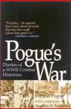 Pogue's War : Diaries of a WWII Combat Historian, Pogue, Forrest C., 0813122163