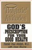 Holyistic Attitudes, Harold P. Adolph and Dave Bourne, 0929292162