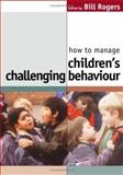 How to Manage Children's Challenging Behaviour, , 1412902169