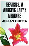 Beatrice, a Working Lady's Memoirs, Julian Chitta, 1462642160