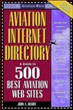 Aviation Internet Directory : A Guide to the 500 Best Aviation Web Sites, Merry, John Allen, 0071372164
