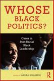 Whose Black Politics? : Cases in Post-Racial Black Leadership, , 0415992168