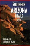 Southern Arizona Trails, David Mazel and Robert Blake, 0899972160