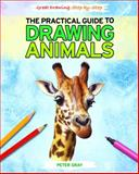 The Practical Guide to Drawing Animals, Peter Gray, 1448872162