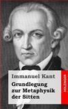 Grundlegung Zur Metaphysik der Sitten, Immanuel Kant, 1484032160
