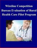 Wireline Competition Bureau Evaluation of Rural Health Care Pilot Program, Federal Communications Federal Communications Commission, 1502532166