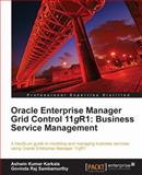 Oracle Enterprise Manager Grid Control 11g R1 - Business Service Management, Karkala, Ashwin Kumar and Sambamurthy, Govinda Raj, 184968216X