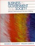 Business in Government and Society : Ethical, International Decision-Making, Eldridge, William and Maidment, Frederick, 013769217X
