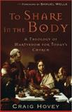 To Share in the Body : A Theology of Martyrdom for Today's Church, Hovey, Craig, 158743217X