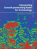 Interpreting Ground-Penetrating Radar for Archaeology, Conyers, Lawrence B., 1611322170