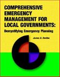 Comprehensive Emergency Management for Local Governments : Demystifying Emergency Planning, Gordon, James A., 1931332177