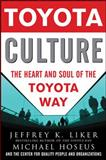 Toyota Culture : The Heart and Soul of the Toyota Way, Hoseus, Michael and Liker, Jeffrey K., 0071492178
