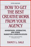 How to Get the Best Creative Work from Your Agency, Salz, Nancy L., 0073542172