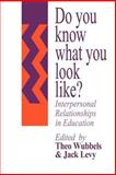 Do You Know What You Look Like? : Interpersonal Relationships in Education, Jack Levy, 0750702176