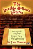 The Deathly Hallows Lectures : The Hogwarts Professor Explains the Final Harry Potter Adventure, Granger, John, 0972322175