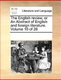 The English Review, or an Abstract of English and Foreign Literature, See Notes Multiple Contributors, 1170082173