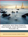 Notizen Aus Dem Gebiete der Natur- und Heilkunde, Volume 18..., Matthias Jacob Schleiden and Robert Froriep, 1272502171